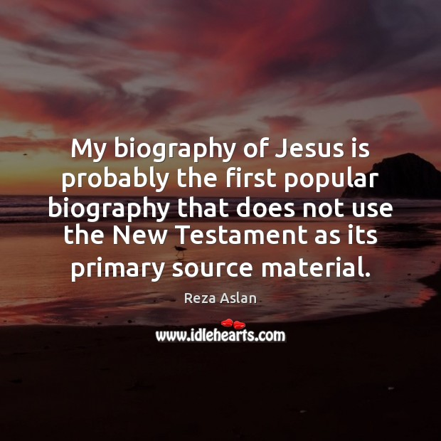 My biography of Jesus is probably the first popular biography that does Image