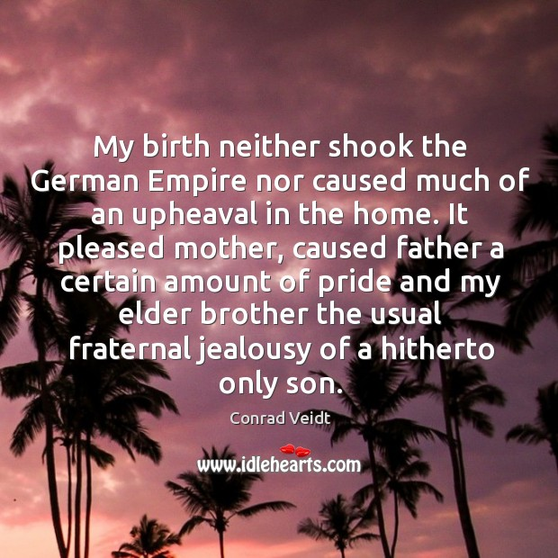 My birth neither shook the German Empire nor caused much of an Conrad Veidt Picture Quote