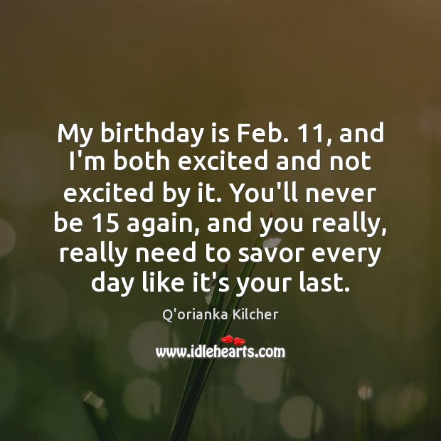 My birthday is Feb. 11, and I'm both excited and not excited by Birthday Quotes Image