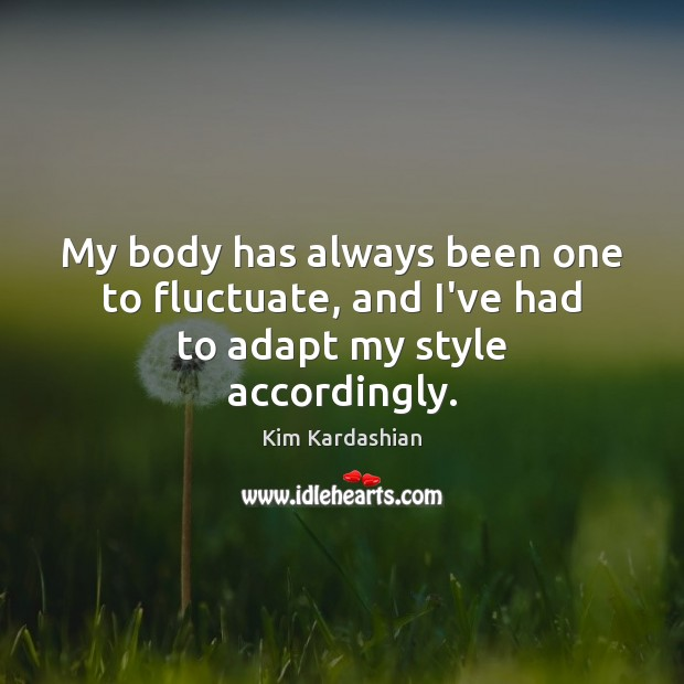 My body has always been one to fluctuate, and I've had to adapt my style accordingly. Image