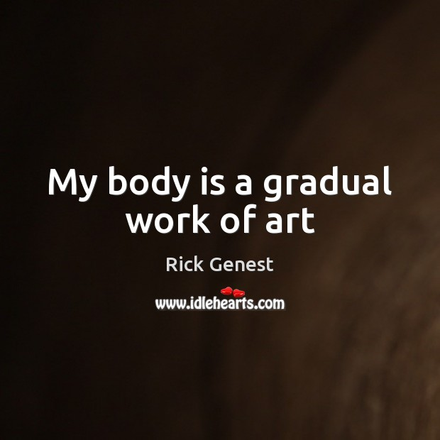 My body is a gradual work of art Image