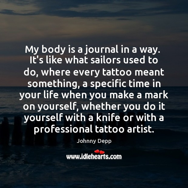 My body is a journal in a way.  It's like what sailors Image