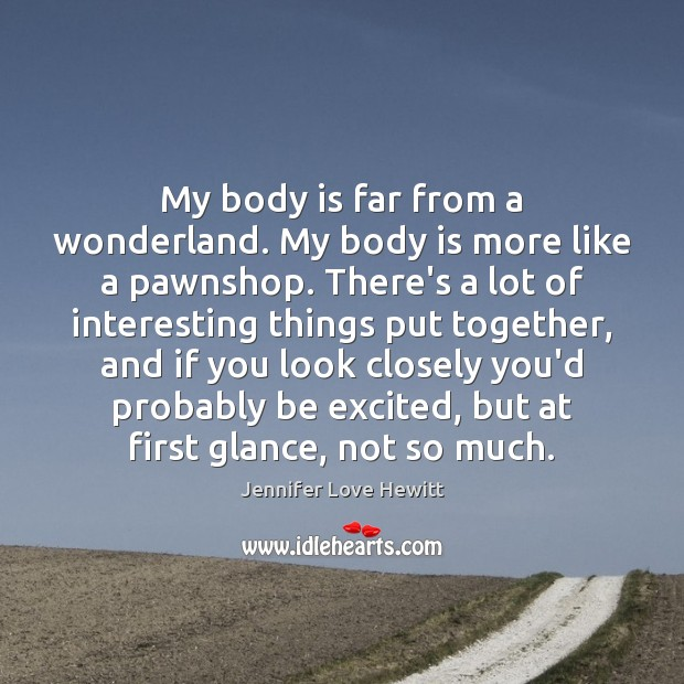 My body is far from a wonderland. My body is more like Jennifer Love Hewitt Picture Quote