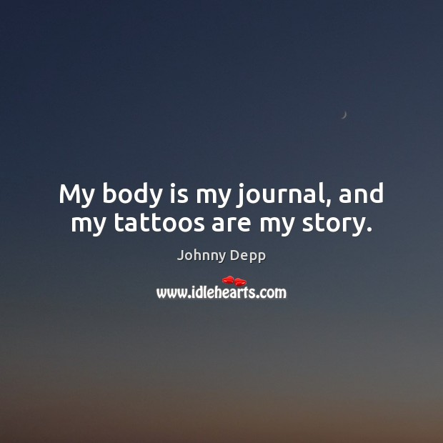 Image, My body is my journal, and my tattoos are my story.