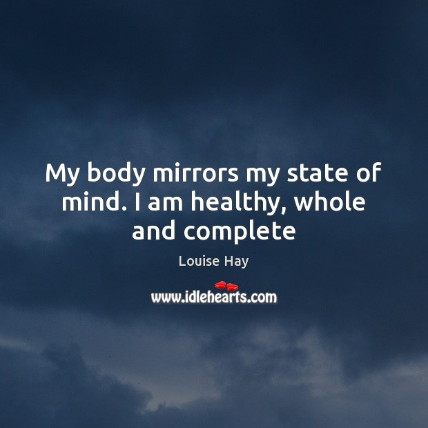 Image, My body mirrors my state of mind. I am healthy, whole and complete