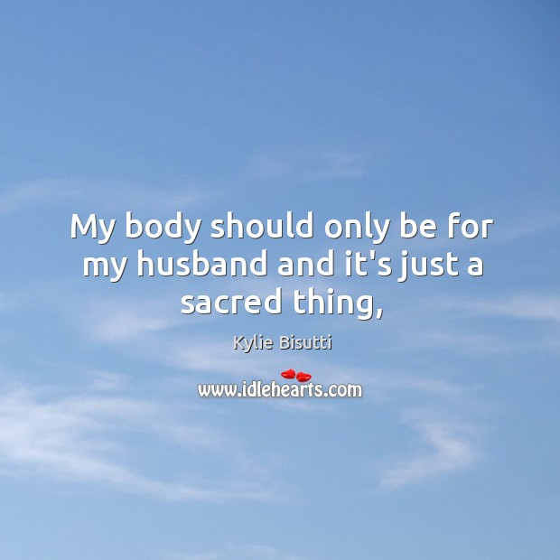 My body should only be for my husband and it's just a sacred thing, Image