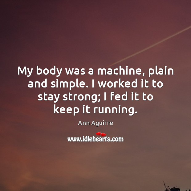 My body was a machine, plain and simple. I worked it to Image