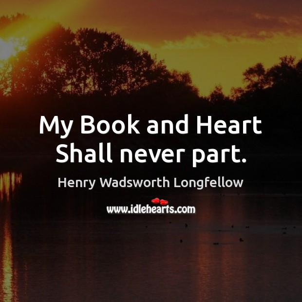 Image, My Book and Heart Shall never part.