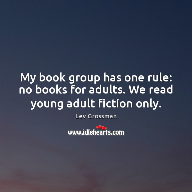 My book group has one rule: no books for adults. We read young adult fiction only. Image