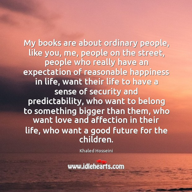 My books are about ordinary people, like you, me, people on the Image