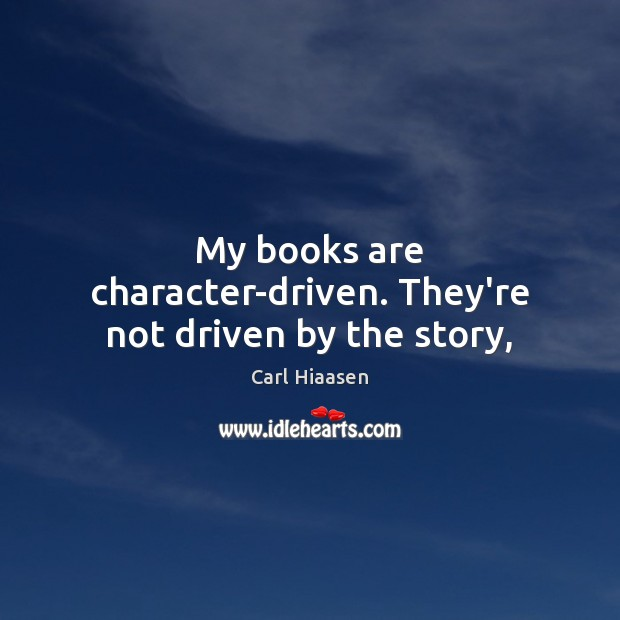 My books are character-driven. They're not driven by the story, Image