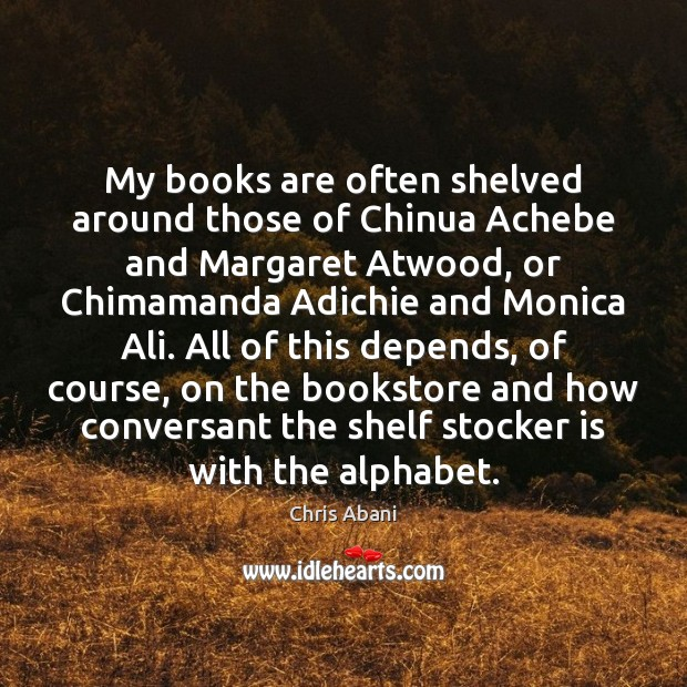 Image, My books are often shelved around those of Chinua Achebe and Margaret