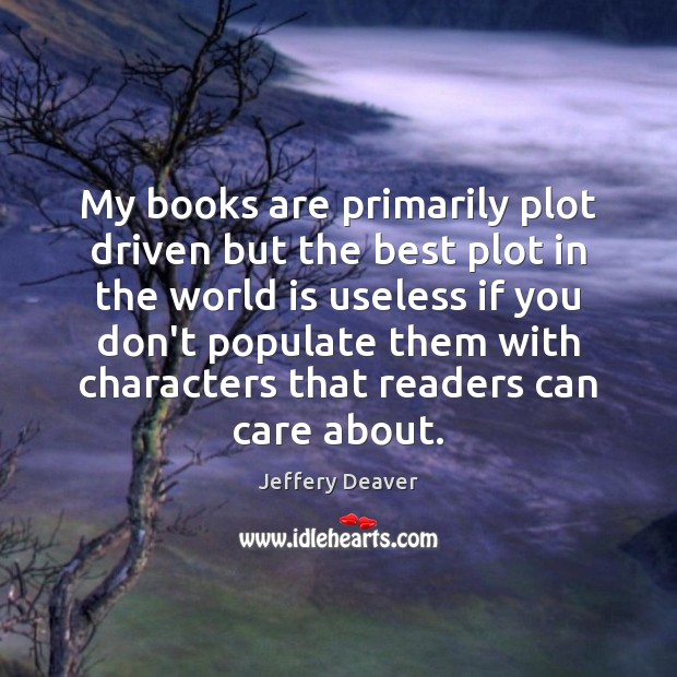 My books are primarily plot driven but the best plot in the Books Quotes Image