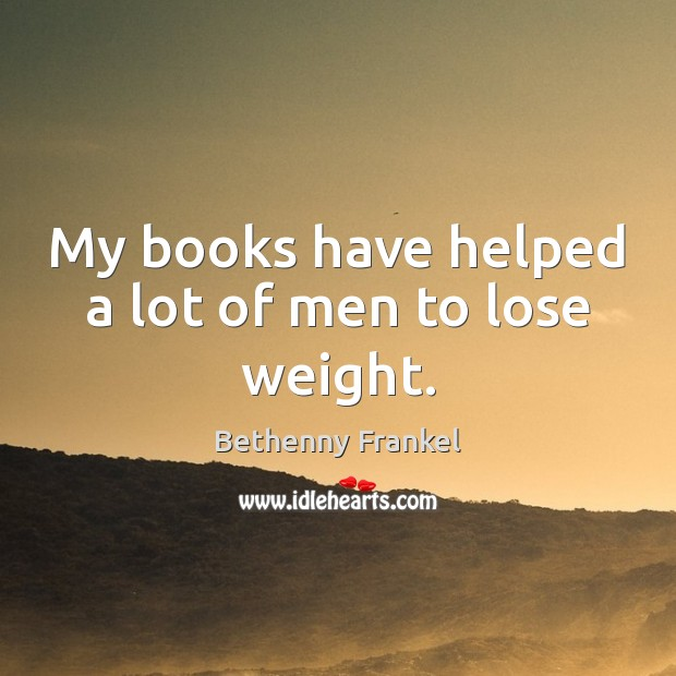Image, My books have helped a lot of men to lose weight.