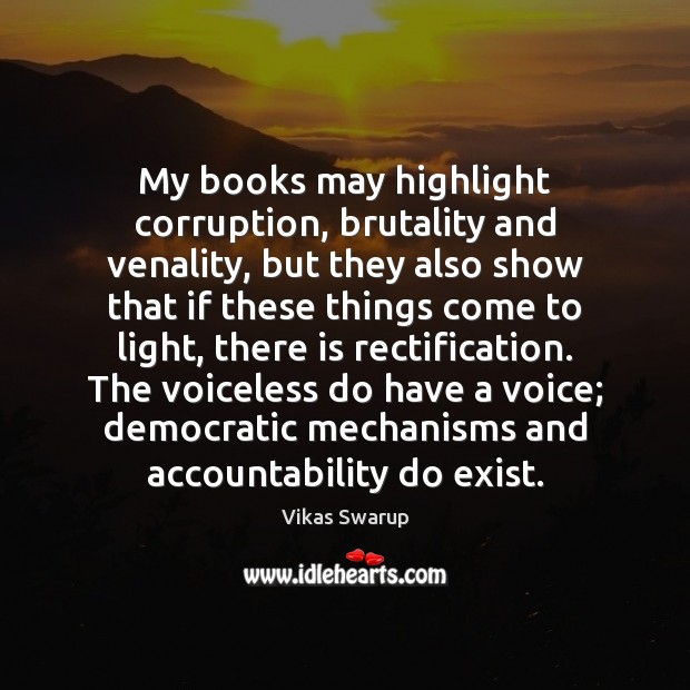 My books may highlight corruption, brutality and venality, but they also show Image