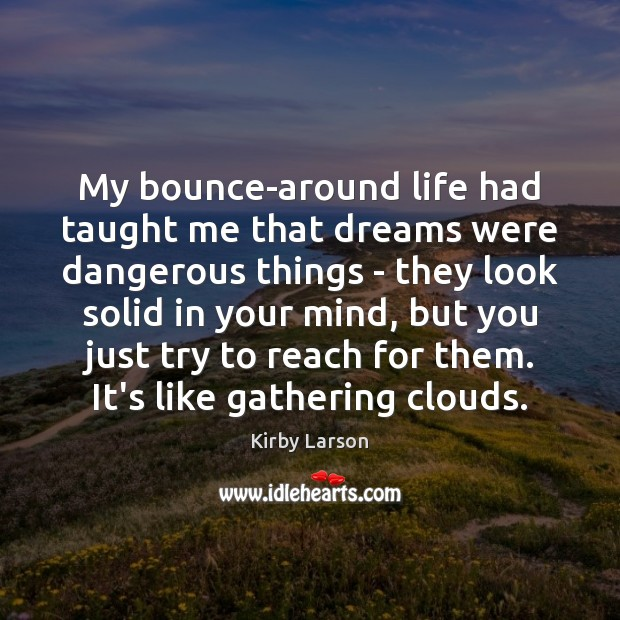 My bounce-around life had taught me that dreams were dangerous things – Image