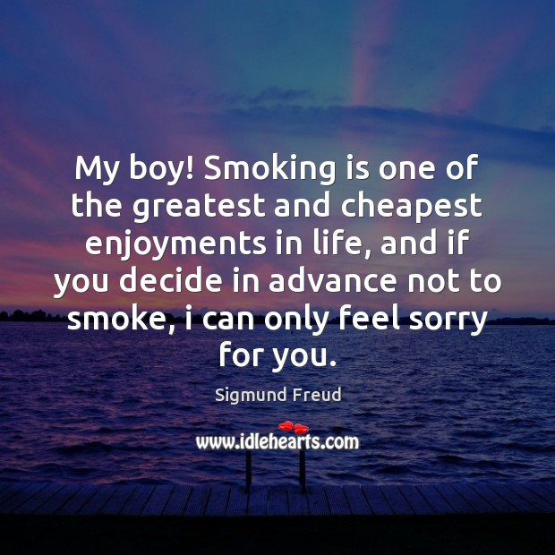 My boy! Smoking is one of the greatest and cheapest enjoyments in Smoking Quotes Image