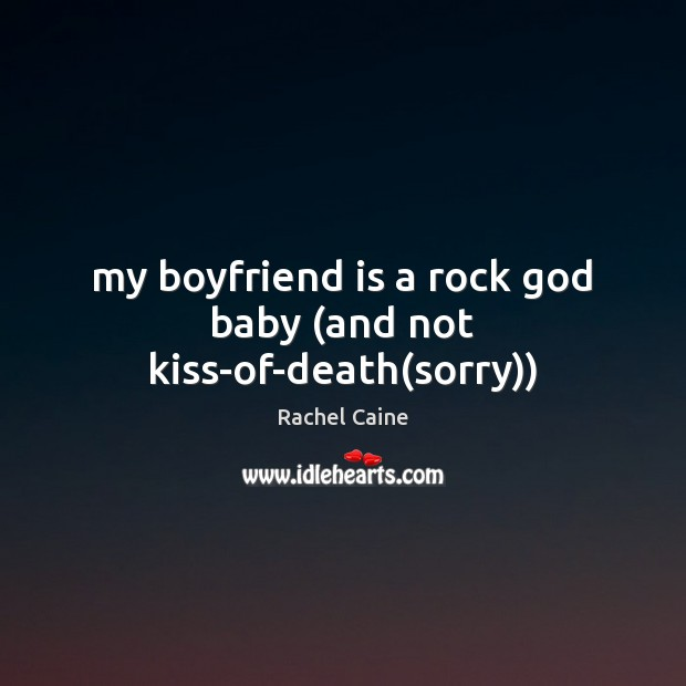 My boyfriend is a rock God baby (and not kiss-of-death(sorry)) Image