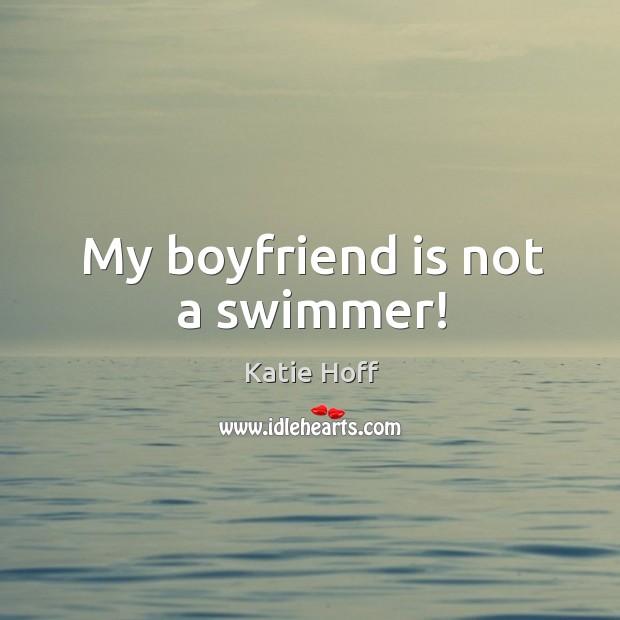 My boyfriend is not a swimmer! Image