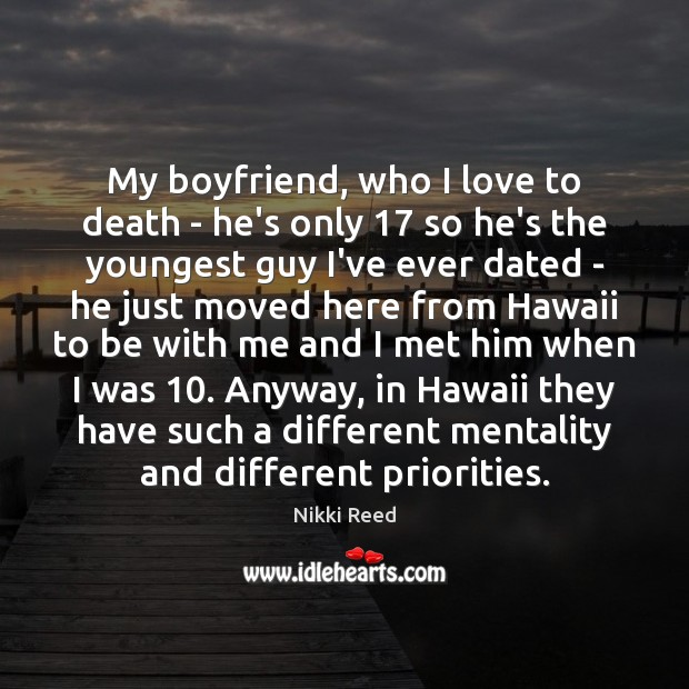 My boyfriend, who I love to death – he's only 17 so he's Image