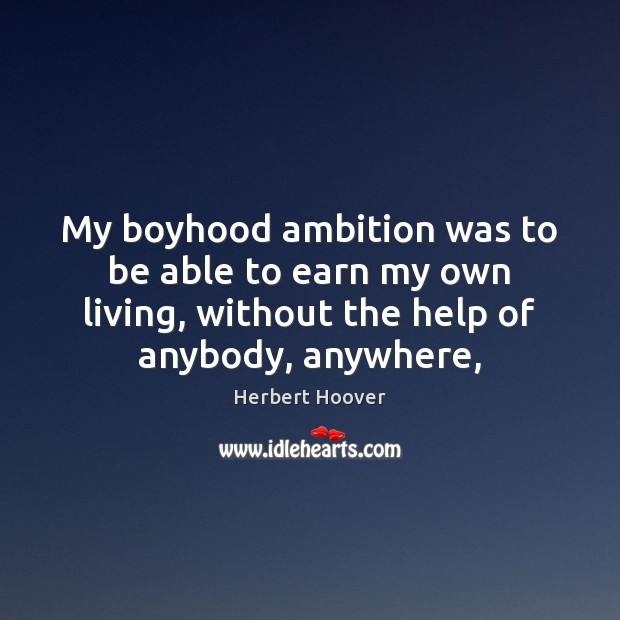 Image, My boyhood ambition was to be able to earn my own living,