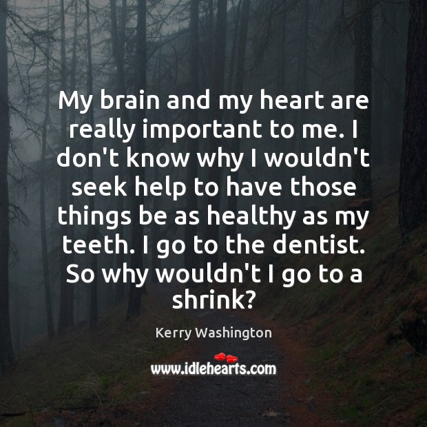 My brain and my heart are really important to me. I don't Image