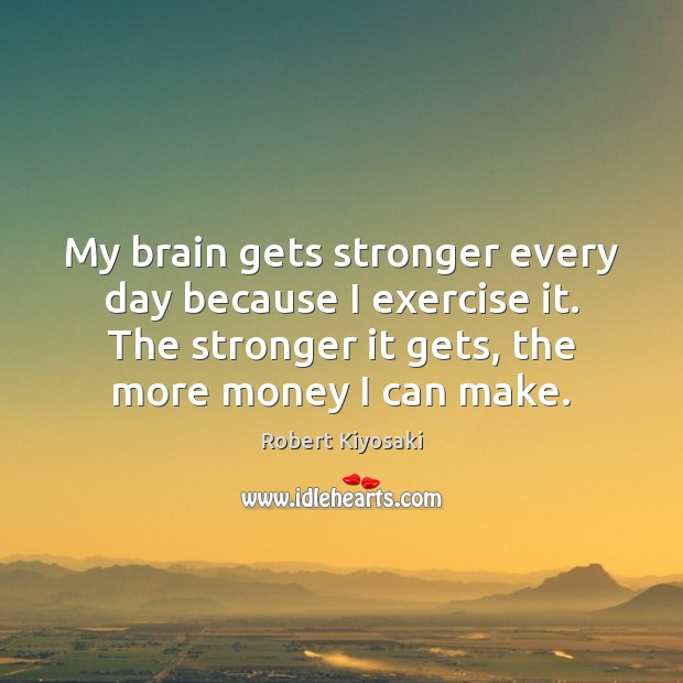 Image, My brain gets stronger every day because I exercise it. The stronger