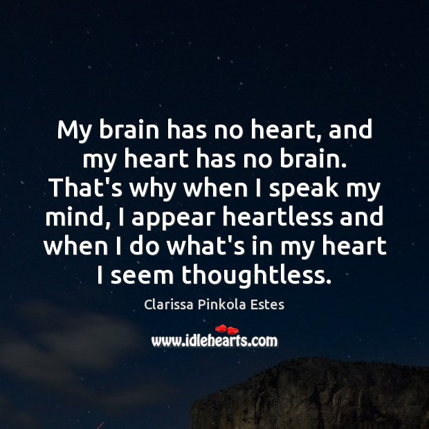 Image about My brain has no heart, and my heart has no brain. That's