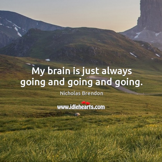 My brain is just always going and going and going. Nicholas Brendon Picture Quote