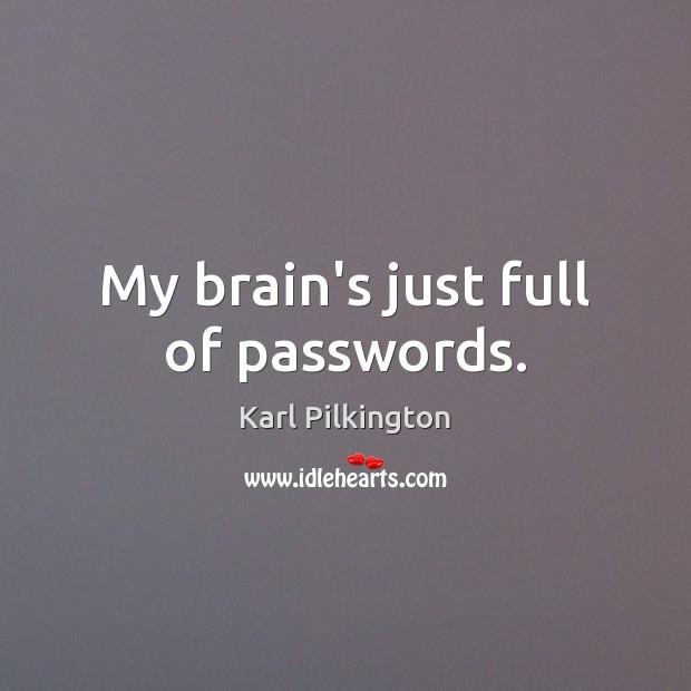 My brain's just full of passwords. Image