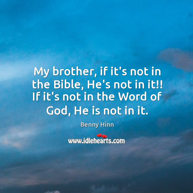 My brother, if it's not in the Bible, He's not in it!! Image