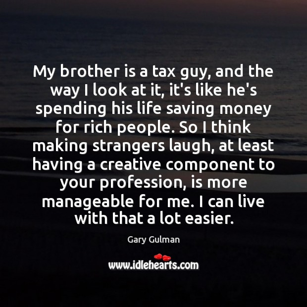 My brother is a tax guy, and the way I look at Image
