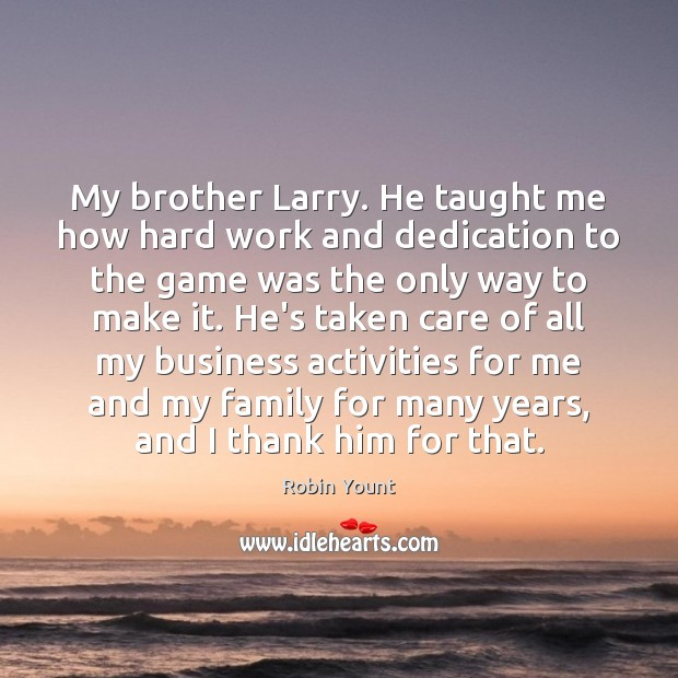 Image, My brother Larry. He taught me how hard work and dedication to