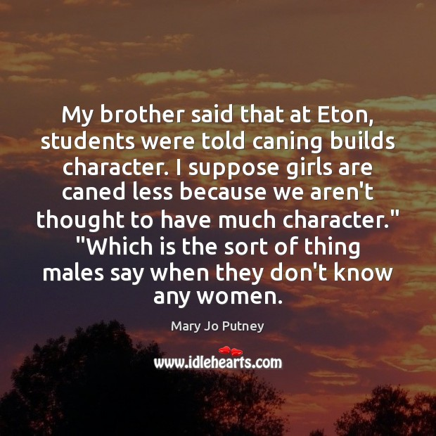 My brother said that at Eton, students were told caning builds character. Student Quotes Image