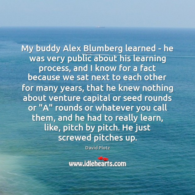 My buddy Alex Blumberg learned – he was very public about his David Plotz Picture Quote