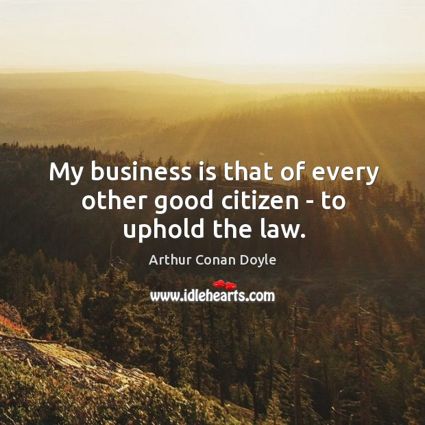 My business is that of every other good citizen – to uphold the law. Image