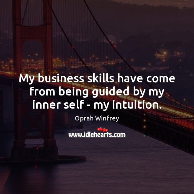 My business skills have come from being guided by my inner self – my intuition. Image