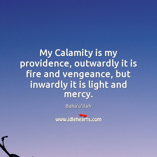 My Calamity is my providence, outwardly it is fire and vengeance, but Image