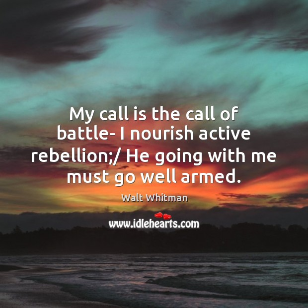 My call is the call of battle- I nourish active rebellion;/ He Image