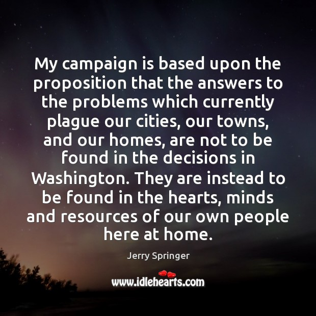 Image, My campaign is based upon the proposition that the answers to the