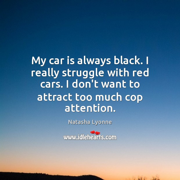 My car is always black. I really struggle with red cars. I Car Quotes Image