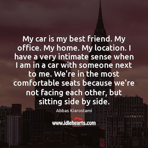 My car is my best friend. My office. My home. My location. Car Quotes Image