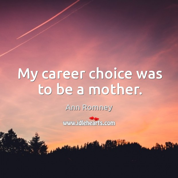 My career choice was to be a mother. Image