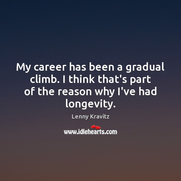 Image, My career has been a gradual climb. I think that's part of