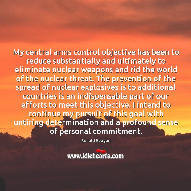 My central arms control objective has been to reduce substantially and ultimately Image