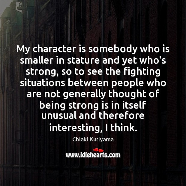 My character is somebody who is smaller in stature and yet who's Being Strong Quotes Image