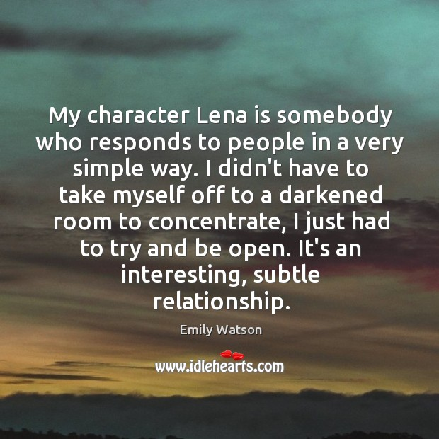 My character Lena is somebody who responds to people in a very Image