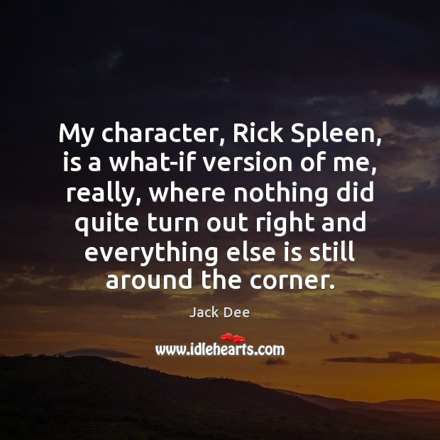 My character, Rick Spleen, is a what-if version of me, really, where Image