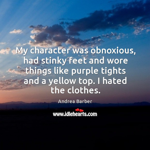 My character was obnoxious, had stinky feet and wore things like purple tights and a Image