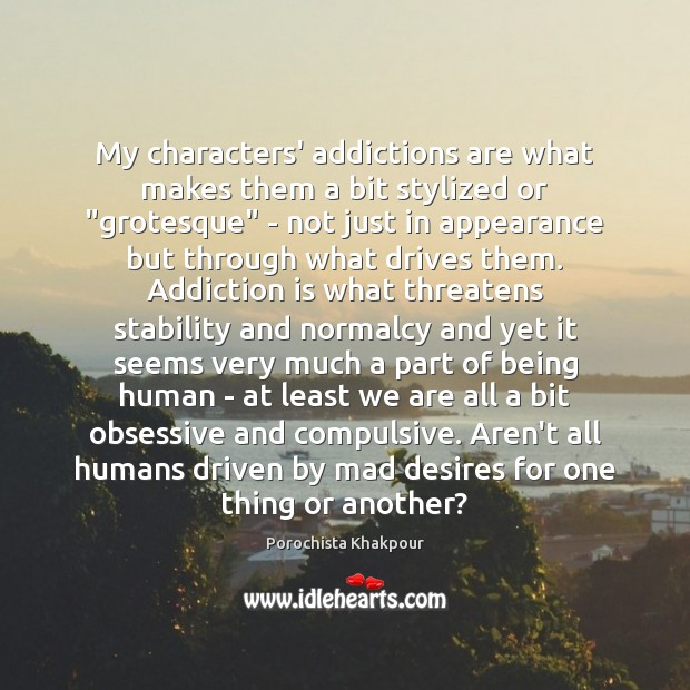 """My characters' addictions are what makes them a bit stylized or """"grotesque"""" Addiction Quotes Image"""
